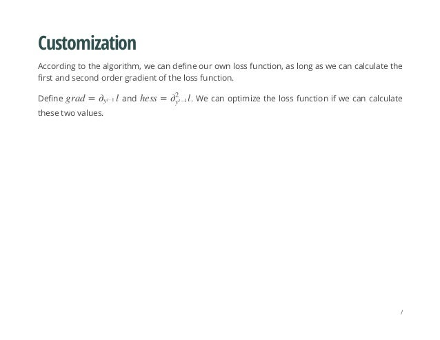 Customization According to the algorithm, we can define our own loss function, as long as we can calculate the first and s...