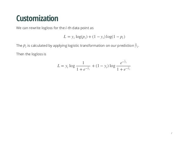 Customization We can rewrite logloss for the -th data point as The is calculated by applying logistic transformation on ou...