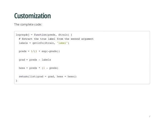 Customization The complete code: logregobj=function(preds,dtrain){ #Extractthetruelabelfromthesecondargument labels=getinf...