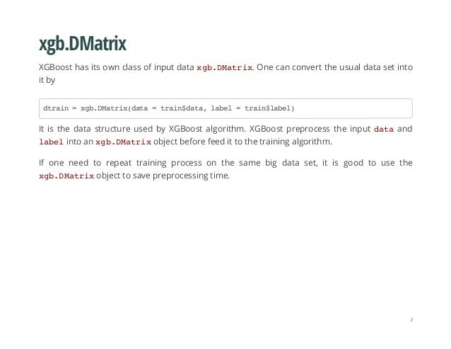 xgb.DMatrix XGBoost has its own class of input data xgb.DMatrix. One can convert the usual data set into it by It is the d...
