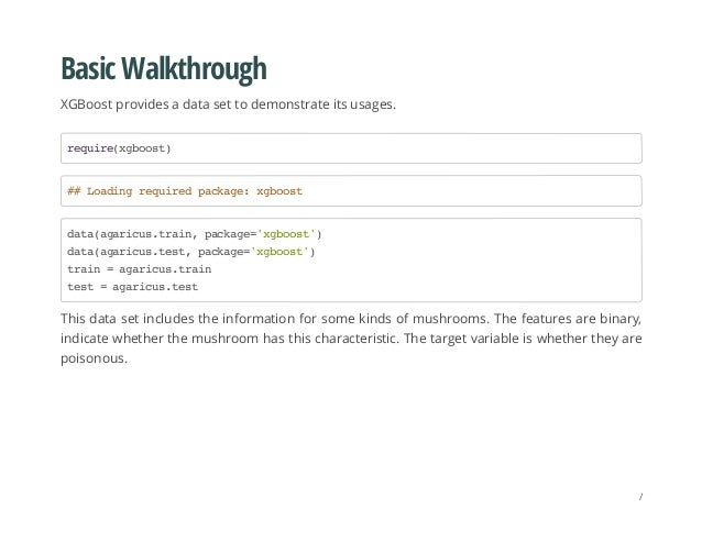 Basic Walkthrough XGBoost provides a data set to demonstrate its usages. This data set includes the information for some k...
