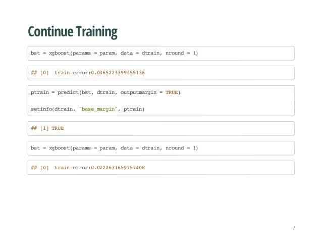 Continue Training bst=xgboost(params=param,data=dtrain,nround=1) ##[0] train-error:0.0465223399355136 ptrain=predict(bst,d...