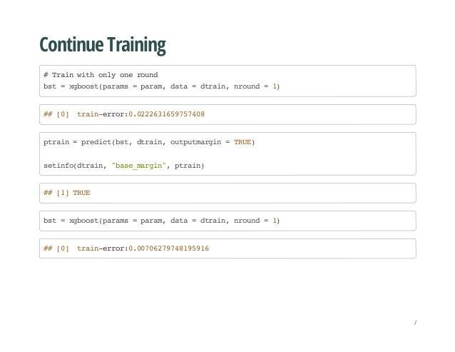 Continue Training #Trainwithonlyoneround bst=xgboost(params=param,data=dtrain,nround=1) ##[0] train-error:0.02226316597574...