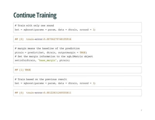 Continue Training #Trainwithonlyoneround bst=xgboost(params=param,data=dtrain,nround=1) ##[0] train-error:0.00706279748195...