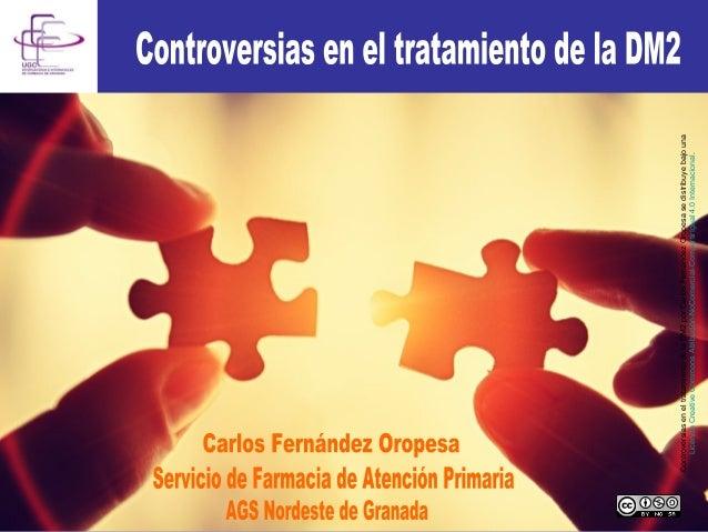 ControversiaseneltratamientodelaDM2porCarlosFernándezOropesasedistribuyebajouna LicenciaCreativeCommonsAtribución-NoComerc...