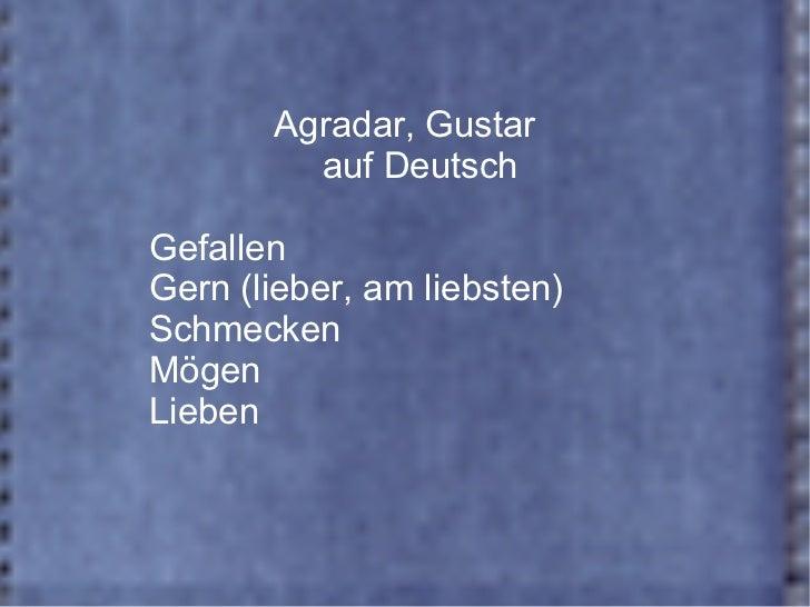 Agradar, Gustar auf Deutsch Gefallen Gern (lieber, am liebsten) Schmecken Mögen Lieben
