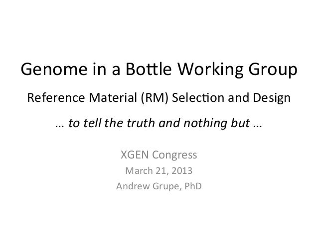 Genome	  in	  a	  Bo*le	  Working	  Group	   Reference	  Material	  (RM)	  Selec:on	  and	  Design	         …	  to	  tell	...