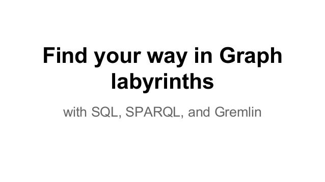 Find your way in Graph labyrinths with SQL, SPARQL, and Gremlin