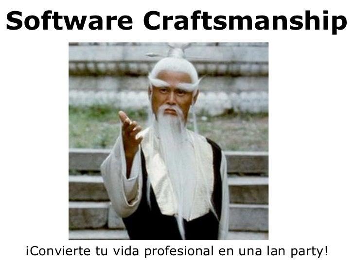 Software Craftsmanship ¡Convierte tu vida profesional en una lan party!