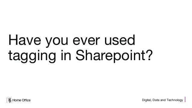 Digital, Data and Technology Have you ever used tagging in Sharepoint?