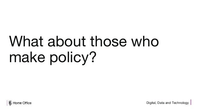 Digital, Data and Technology What about those who make policy?