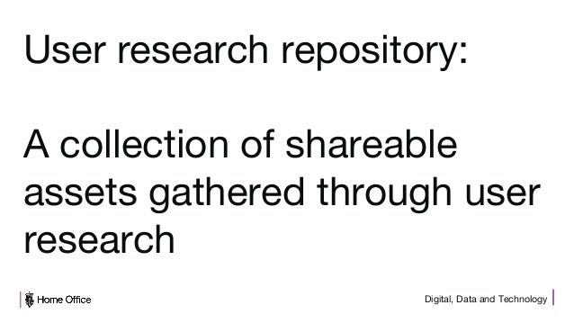 Digital, Data and Technology User research repository: A collection of shareable assets gathered through user research