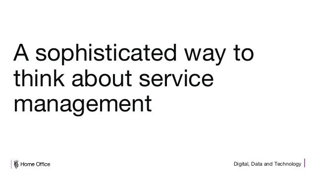 Digital, Data and Technology A sophisticated way to think about service management