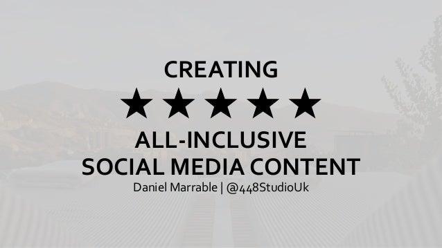 CREATING ★ ★ ★ ★ ★ ALL-INCLUSIVE SOCIAL MEDIA CONTENT Daniel Marrable | @448StudioUk