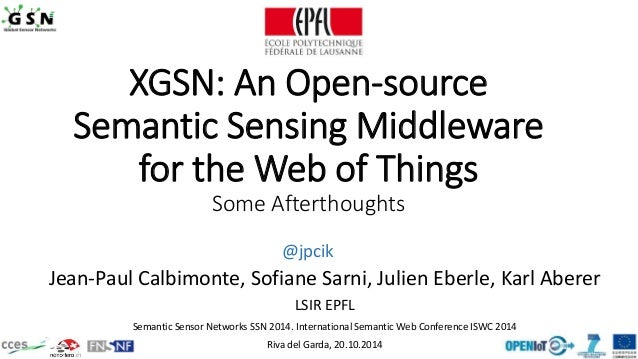 XGSN: An Open-source  Semantic Sensing Middleware  for the Web of Things  Some Afterthoughts  @jpcik  Jean-Paul Calbimonte...