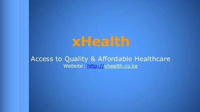 xHealth Access to Quality & Affordable Healthcare Website: http://xhealth.co.ke