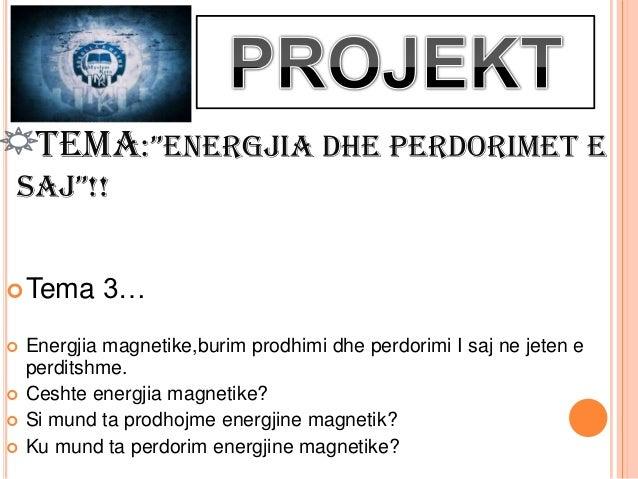 """TEMA:""""ENERGJIA DHE PERDORIMET ESAJ""""!! Tema      3…   Energjia magnetike,burim prodhimi dhe perdorimi I saj ne jeten e   ..."""