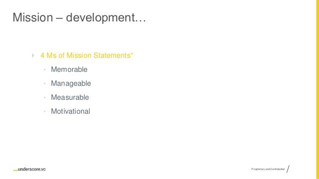 Proprietary and Confidential Mission – development…  4 Ms of Mission Statements* • Memorable • Manageable • Measurable • ...