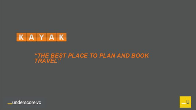 """Proprietary and Confidential Kayak Mission """"THE BEST PLACE TO PLAN AND BOOK TRAVEL"""""""