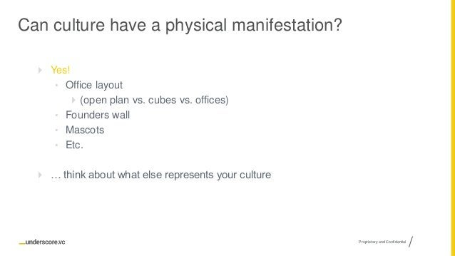 Proprietary and Confidential Can culture have a physical manifestation?  Yes! • Office layout  (open plan vs. cubes vs. ...