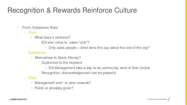 Proprietary and Confidential Recognition & Rewards Reinforce Culture  Form, Substance Style • Form  What does it reinfor...