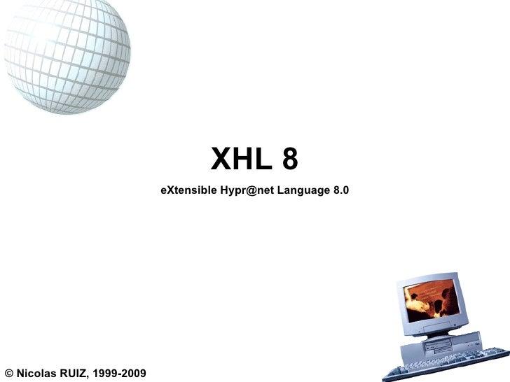 XHL 8 eXtensible Hypr@net Language 8.0 © Nicolas RUIZ, 1999-2009