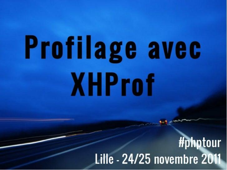 Profilage avec XHProf #phptourLille - 24/25 novembre 2011