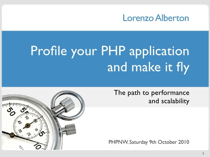 Lorenzo Alberton   Profile your PHP application              and make it fly                The path to performance         ...