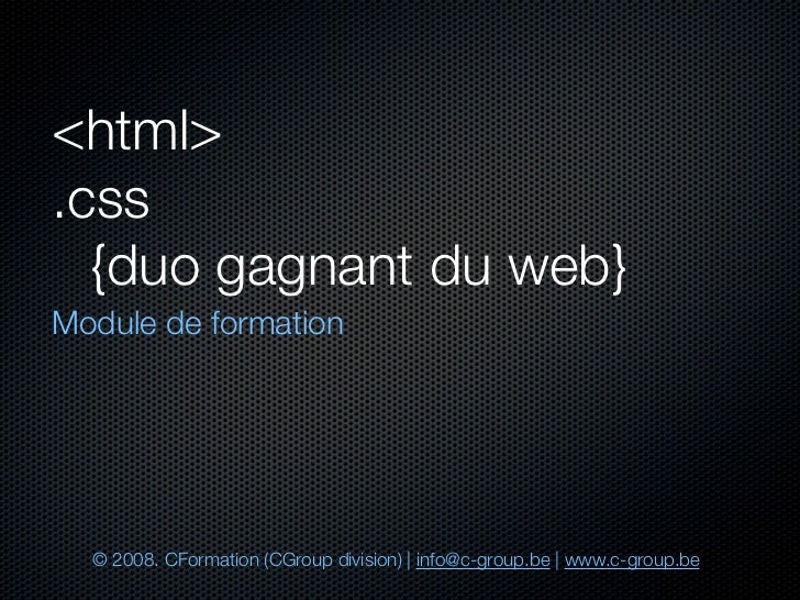 <html> .css 	 {duo gagnant du web} Module de formation       © 2008. CFormation (CGroup division) | info@c-group.be | www....