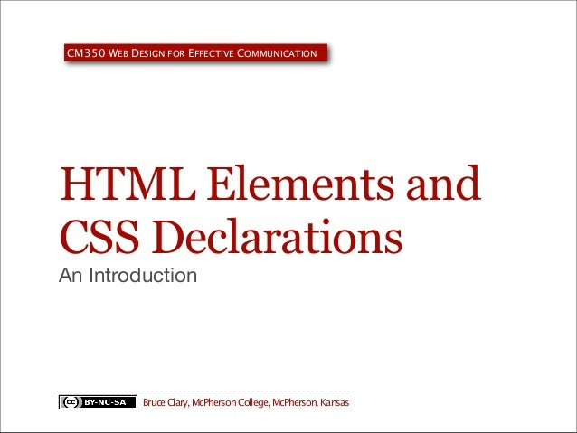 CM350 WEB DESIGN FOR EFFECTIVE COMMUNICATION  HTML Elements and CSS Declarations An Introduction  Bruce Clary, McPherson C...