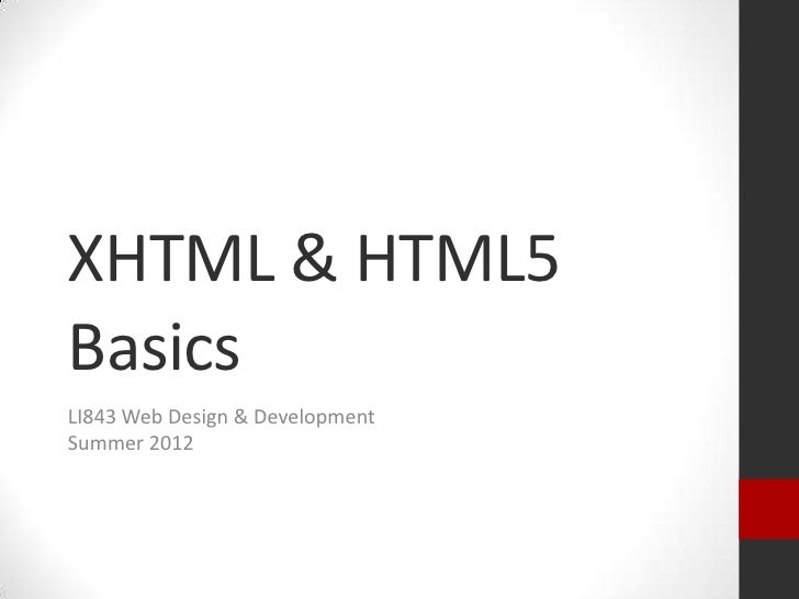 XHTML & HTML5BasicsLI843 Web Design & DevelopmentSummer 2012