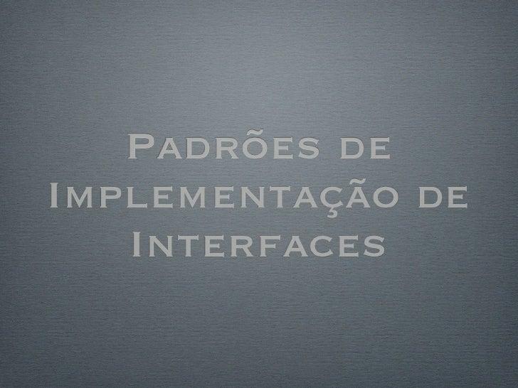 Padrões de Implementação de    Interfaces