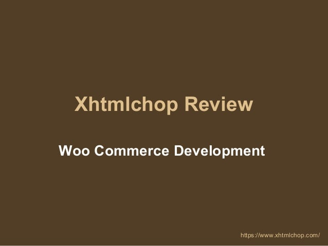 Xhtmlchop Review Woo Commerce Development https://www.xhtmlchop.com/