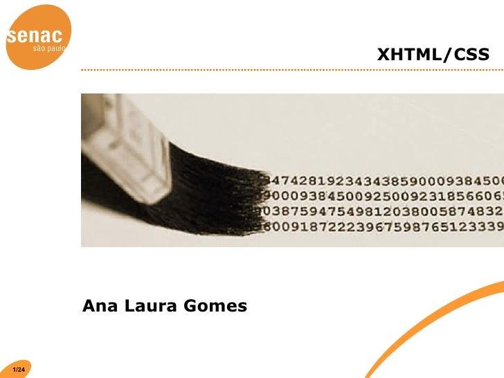XHTML/CSS <ul><li>Ana Laura Gomes </li></ul>