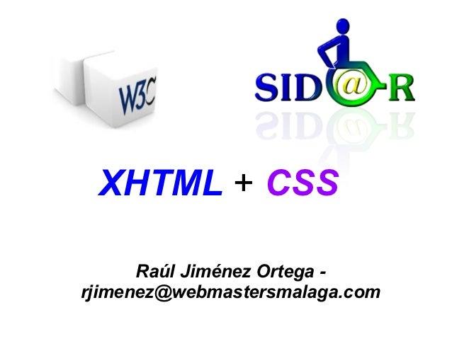XHTML + CSS      Raúl Jiménez Ortega -rjimenez@webmastersmalaga.com
