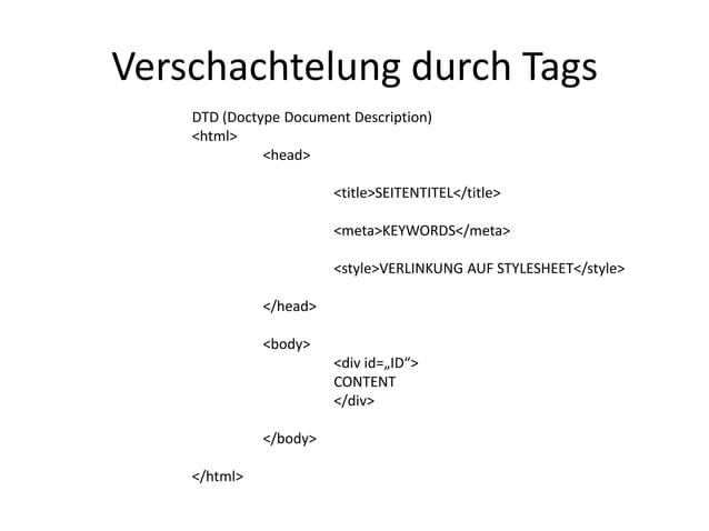 Verschachtelung durch Tags    DTD (Doctype Document Description)    <html>              <head>                        <tit...