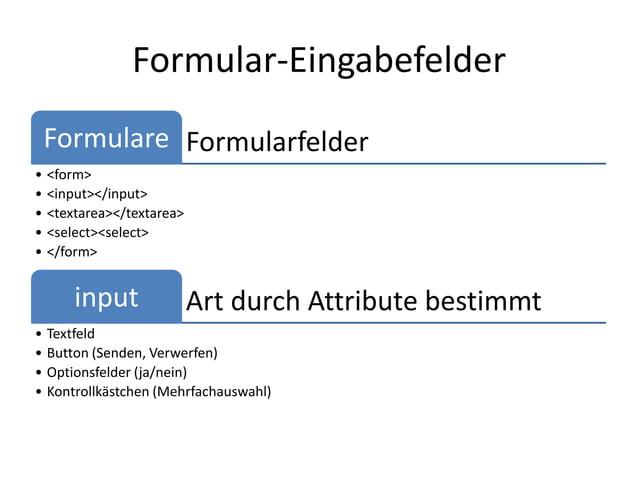 Formular-Eingabefelder Formulare Formularfelder• <form>• <input></input>• <textarea></textarea>• <select><select>• </form>...