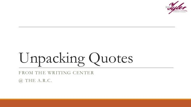 Unpacking Quotes FROM THE WRITING CENTER @ THE A.R.C.