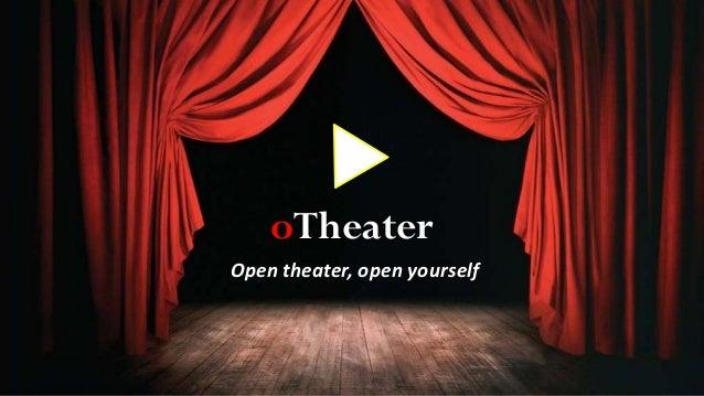 Open theater, open yourself oTheater