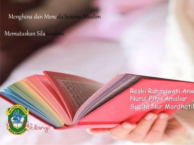 Menghina dan Mencela Sesama Muslim  Memutuskan Silaturahmi  Reski Rahmawati Anwar  Nurul Fitri Amaliar  Sucita Nur Mardhat...