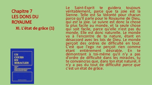 Chapitre 7 LES DONS DU ROYAUME XI. L'état de grâce (1) Le Saint-Esprit te guidera toujours véritablement, parce que ta joi...
