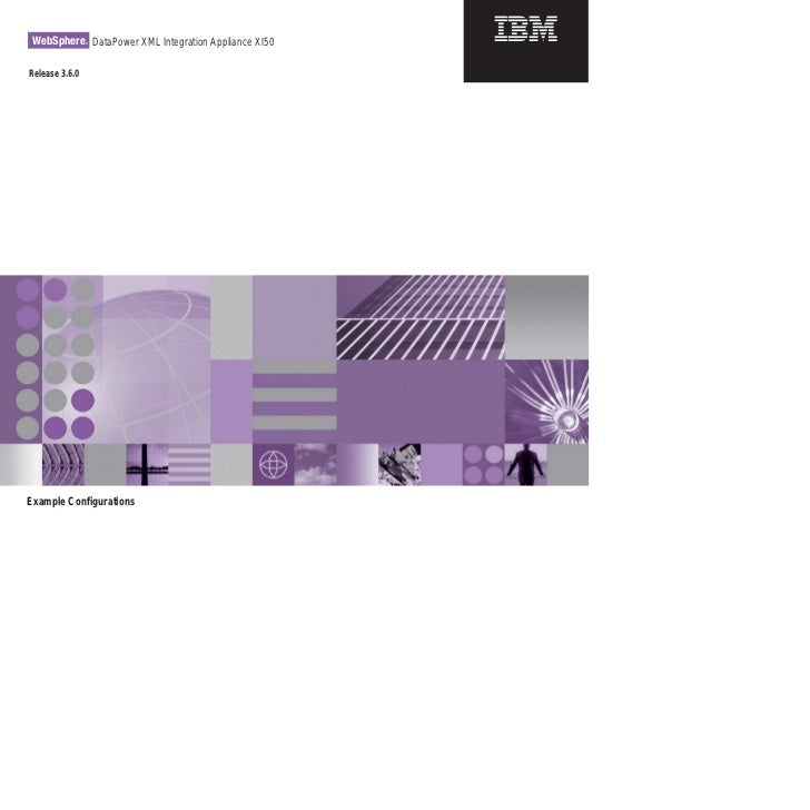 WebSphere DataPower XML Integration Appliance XI50                ®Release 3.6.0Example Configurations