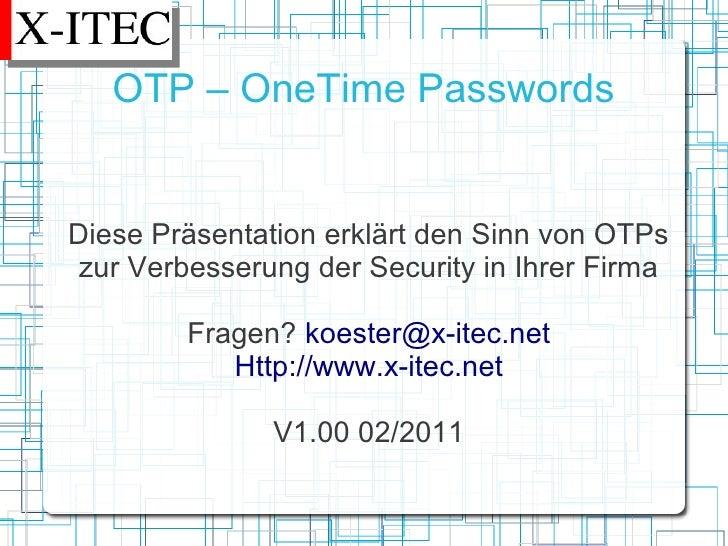 OTP – OneTime PasswordsDiese Präsentation erklärt den Sinn von OTPszur Verbesserung der Security in Ihrer Firma        Fra...