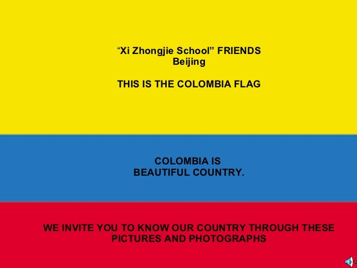 """ Xi Zhongjie School""  FRIENDS  Beijing  THIS IS THE COLOMBIA FLAG COLOMBIA IS  BEAUTIFUL COUNTRY. WE INVITE YOU TO KNOW O..."