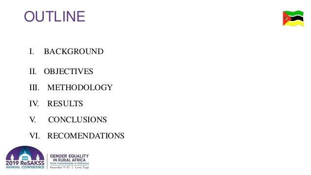 OUTLINE I. BACKGROUND II. OBJECTIVES III. METHODOLOGY IV. RESULTS V. CONCLUSIONS VI. RECOMENDATIONS