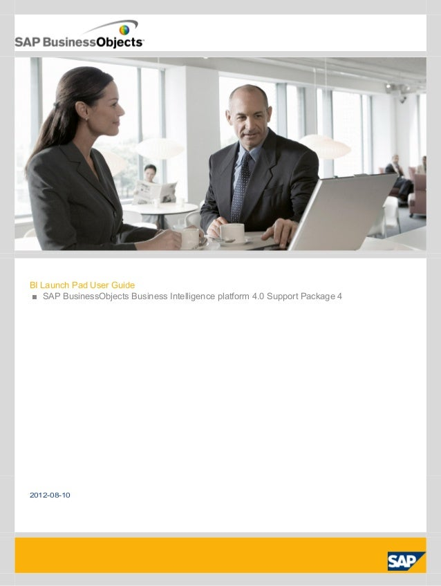 BI Launch Pad User Guide ■ SAP BusinessObjects Business Intelligence platform 4.0 Support Package 4 2012-08-10