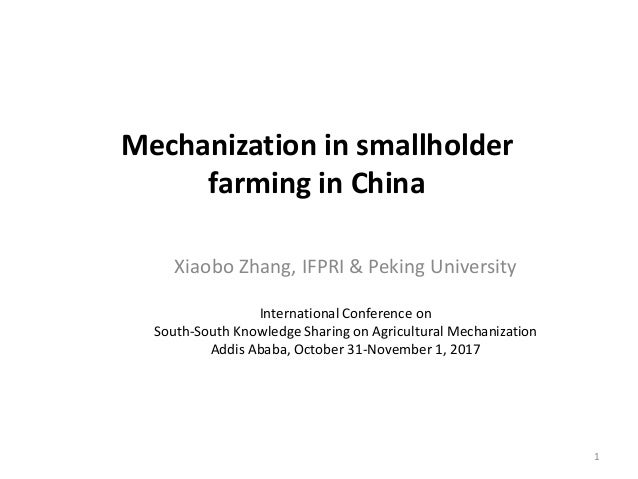 Mechanization in smallholder farming in China Xiaobo Zhang, IFPRI & Peking University International Conference on South-So...