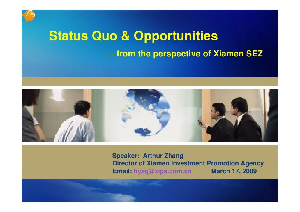 Status Quo & Opportunities         ----from the perspective of Xiamen SEZ              Speaker: Arthur Zhang          Dire...