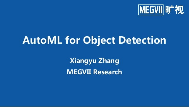 AutoML for Object Detection Xiangyu Zhang MEGVII Research