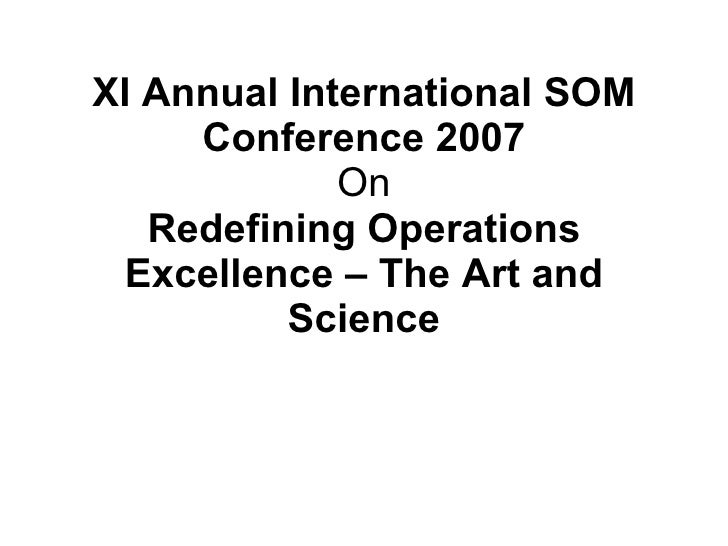 XI Annual International SOM Conference 2007 On Redefining Operations Excellence – The Art and Science